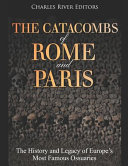 The Catacombs of Rome and Paris