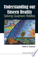 Understanding Our Unseen Reality  Solving Quantum Riddles Book
