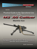 Practical Guide to the Operational Use of the M2 .50 Caliber BMG