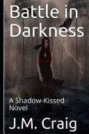 Battle in Darkness  A Shadow Kissed Novel