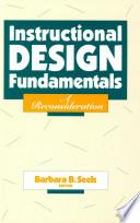 Instructional Design Fundamentals  : A Reconsideration