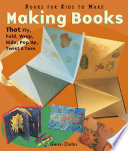Making Books that Fly, Fold, Wrap, Hide, Pop Up, Twist, and Turn
