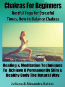 Chakras For Beginners: Restful Yoga For Stressful Times - How To Balance Chakras