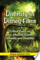 Diversity in Disney Films  : Critical Essays on Race, Ethnicity, Gender, Sexuality and Disability