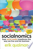 """Socialnomics: How Social Media Transforms the Way We Live and Do Business"" by Erik Qualman"