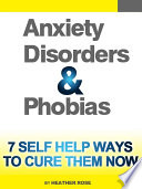 Anxiety and Phobia Workbook  7 Self Help Ways How You Can Cure Them Now