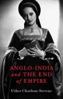 Anglo India And The End Of Empire