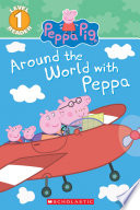 Around the World with Peppa  Scholastic Reader  Level 1  Peppa Pig
