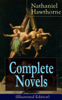 Complete Novels of Nathaniel Hawthorne (Illustrated Edition): ...