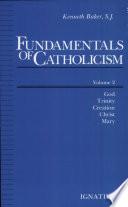 Fundamentals Of Catholicism God Trinity Creation Christ Mary