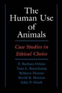 The Human Use of Animals : Case Studies in Ethical Choice: Case ...
