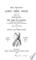 The trilogy; or, Dante's three visions, transl. in the metre and rhyme of the original, with notes, by J.W. Thomas