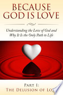 Because God Is Love  Understanding the Love of God and Why It Is the Only Path to Life