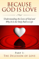 Because God Is Love: Understanding the Love of God and Why It Is the Only Path to Life