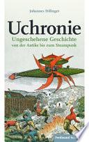 Uchronie  : Ungeschehene Geschichte von der Antike bis zum Steampunk