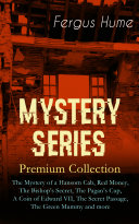 MYSTERY SERIES – Premium Collection: The Mystery of a Hansom Cab, Red Money, The Bishop's Secret, The Pagan's Cup, A Coin of Edward VII, The Secret Passage, The Green Mummy and more Pdf/ePub eBook