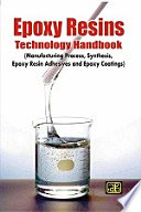Epoxy Resins Technology Handbook Manufacturing Process Synthesis Epoxy Resin Adhesives And Epoxy Coatings 2nd Revised Edition  Book PDF