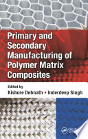 Primary And Secondary Manufacturing Of Polymer Matrix Composites Book PDF