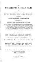 The Domestic Oracle  Or  A Complete System of Modern Cookery and Family Economy  Etc