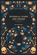 link to Botanical curses and poisons : the shadow lives of plants in the TCC library catalog