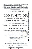 New medical system. Consumption, diseases of the heart, &c