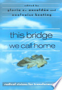 """""""This Bridge We Call Home: Radical Visions for Transformation"""" by Gloria Anzaldúa, AnaLouise Keating"""