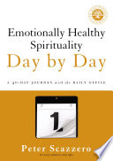 """Emotionally Healthy Spirituality Day by Day: A 40-Day Journey with the Daily Office"" by Peter Scazzero"