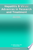 Hepatitis B Virus: Advances in Research and Treatment: 2011 Edition