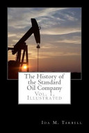 The History of the Standard Oil Company  Vol  1  Illustrated