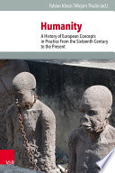 Humanity  : A History of European Concepts in Practice From the Sixteenth Century to the Present