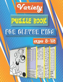 Variety Puzzle Book for Clever Kids Age 8 12