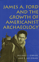 James A  Ford and the Growth of Americanist Archaeology