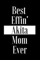 Best Effin Akita Mom Ever