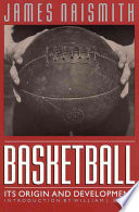 """""""Basketball: Its Origin and Development"""" by James Naismith"""