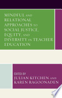 Mindful and Relational Approaches to Social Justice  Equity  and Diversity in Teacher Education