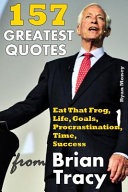 157 Greatest Quotes from Brian Tracy Book