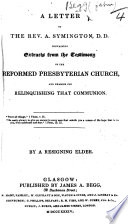 A Letter to the Rev. A. Symington, D.D., containing extracts from the testimony of the Reformed Presbyterian Church, and reasons for relinquishing that communion ... By a Resigning Elder (John Begg).