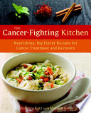 """The Cancer-Fighting Kitchen: Nourishing, Big-Flavor Recipes for Cancer Treatment and Recovery"" by Rebecca Katz, Mat Edelson"