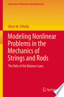 Modeling Nonlinear Problems in the Mechanics of Strings and Rods