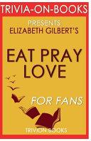 Trivia On Books Eat  Pray  Love by Elizabeth Gilbert Book PDF