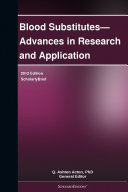 Blood Substitutes   Advances in Research and Application  2012 Edition
