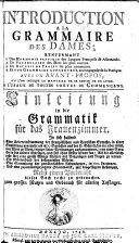 Introduction à la grammaire des dames: renfermant l. une harmonie pratique des langues françoise & allemande ... Einleitung in die Grammatik für das Frauenzimmer, etc