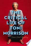 The Critical Life Of Toni Morrison