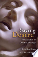 Saving Desire  : The Seduction of Christian Theology