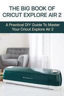 The Big Book Of Cricut Explore Air 2