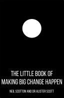 The Little Book of Making Big Change Happen