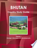 Bhutan Country Study Guide Volume 1 Strategic Information and Developments
