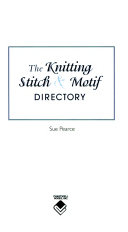 Knitting Stitch And Motif Directory Sue Pearce Google Books