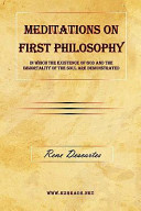 Meditations on First Philosophy   In Which the Existence of God and the Immortality of the Soul Are Demonstrated  Book