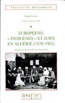 """Européens, """"indigènes"""" et juifs en Algérie (1830-1962)"""
